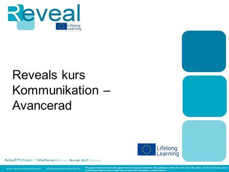 Reveals kurs Kommunikation – Avancerad This project has been funded with support from the European Commission. This publication reflects the views only.