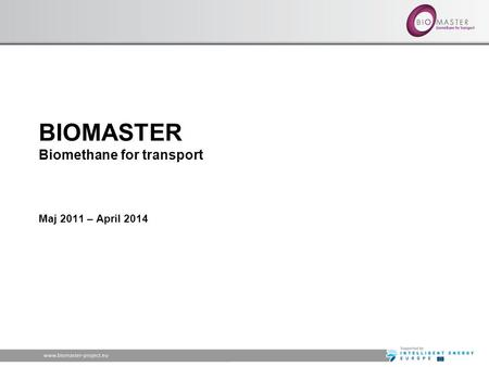 BIOMASTER Biomethane for transport Maj 2011 – April 2014.