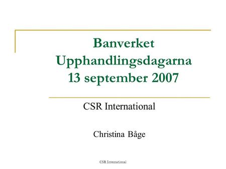 CSR International Banverket Upphandlingsdagarna 13 september 2007 CSR International Christina Båge.