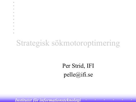 Institutet för informationsteknologi Strategisk sökmotoroptimering Per Strid, IFI