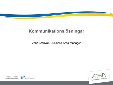 Kommunikationslösningar Jens Kronvall, Business Area Manager.