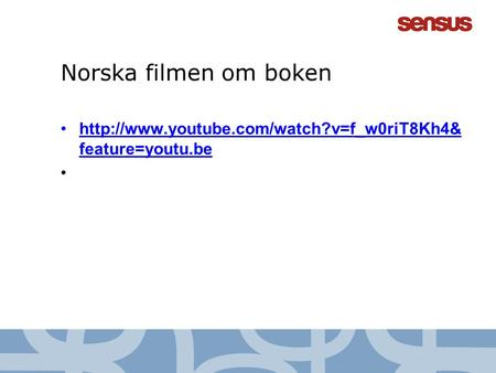 Norska filmen om boken •http://www.youtube.com/watch?v=f_w0riT8Kh4& feature=youtu.behttp://www.youtube.com/watch?v=f_w0riT8Kh4& feature=youtu.be •