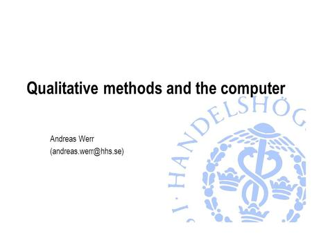 Qualitative methods and the computer Andreas Werr