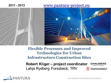 Low-disturbance sustainable urban construction Flexible Processes and Improved Technologies for Urban Infrastructure Construction Sites www.pantura-project.eu.