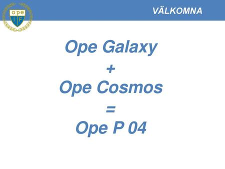 Ope Galaxy + Ope Cosmos = Ope P 04