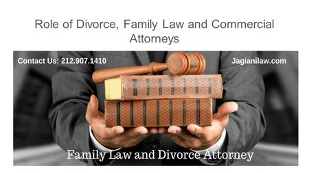 Role of Divorce, Family Law and Commercial Attorneys.