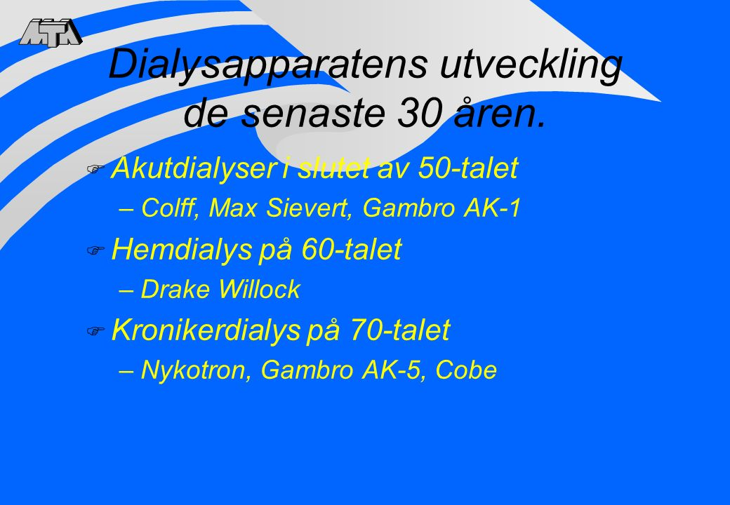 Hemodialysapparater på den Svenska marknaden 2012 F Gambro –AK 200 Ultra S –Ak-95, 96 –Artis F Baxter –Nikkisso F Fresenius Medical Care Sverige AB –4008 H/ S –5008 H/S NordicMedcom NxStage