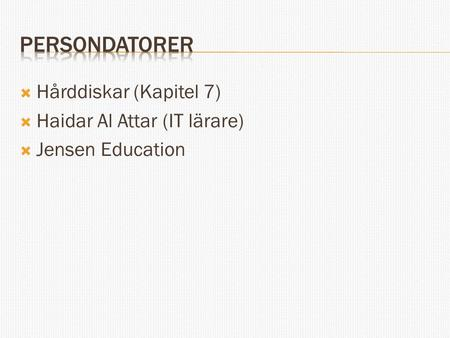  Hårddiskar (Kapitel 7)  Haidar Al Attar (IT lärare)  Jensen Education.