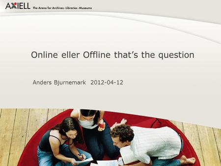 Online eller Offline that's the question Anders Bjurnemark 2012-04-12.