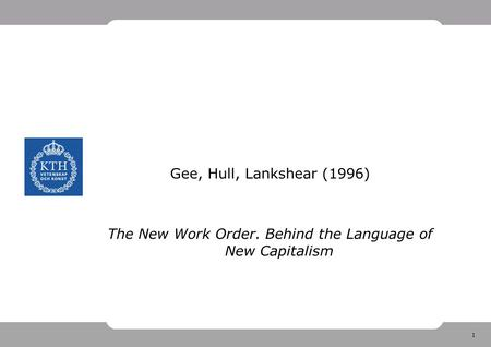 1 Gee, Hull, Lankshear (1996) The New Work Order. Behind the Language of New Capitalism.