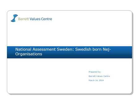 National Assessment Sweden: Swedish born Nej- Organisations Prepared by: Barrett Values Centre March 14, 2014.