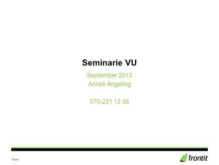 Slide 1 Seminarie VU September 2013 Anneli Angeling 070-221 12 58.