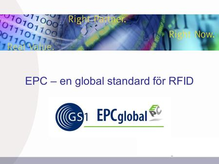 EPC – en global standard för RFID. INSERT GRAPHIC SQUARE HERE 2 GS1 – The Global Language of Business EAN  GS1 ●GS1 är en global organisation med 30.
