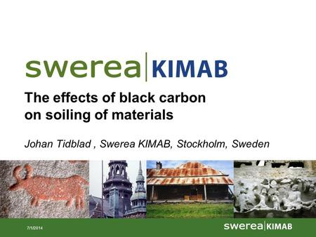 7/1/2014 The effects of black carbon on soiling of materials Johan Tidblad, Swerea KIMAB, Stockholm, Sweden.