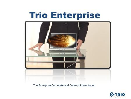 Trio Enterprise Corporate and Concept Presentation.