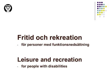 Fritid och rekreation - för personer med funktionsnedsättning Leisure and recreation - for people with disabilities.