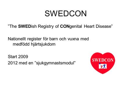 "SWEDCON sjukgymnastmodulen SWEDCON ""The SWEDish Registry of CONgenital Heart Disease"" Nationellt register för barn och vuxna med medfödd hjärtsjukdom Start."