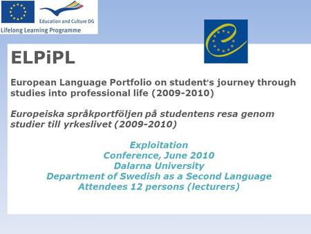 ELPiPL European Language Portfolio on student ' s journey through studies into professional life (2009-2010) Europeiska språkportföljen på studentens resa.
