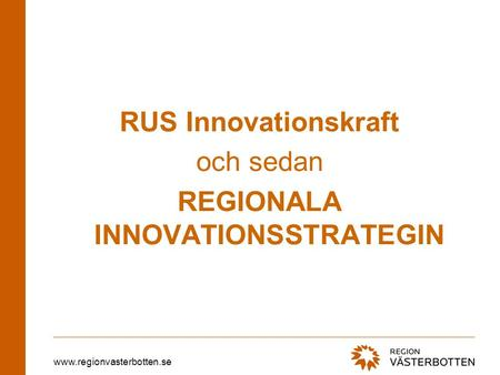 Www.regionvasterbotten.se RUS Innovationskraft och sedan REGIONALA INNOVATIONSSTRATEGIN.