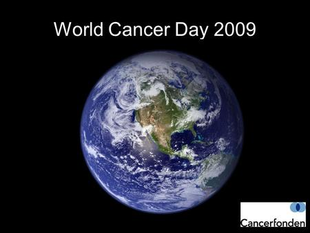World Cancer Day 2009.
