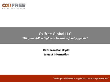 """Making a difference in global corrosion prevention"" Oxifree Global LLC ""Att göra skillnad i globalt korrosion förebyggande"" Oxifree metall skydd teknisk."