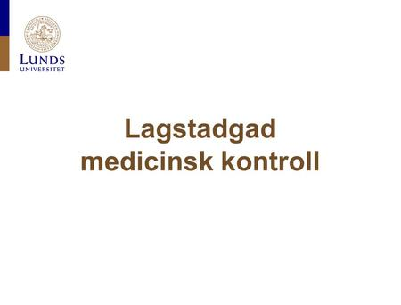 Lagstadgad medicinsk kontroll. Lunds universitet / Fakultet / Institution / Enhet / Dokument / Datum Vision Lunds universitet ska tillhöra de absolut.