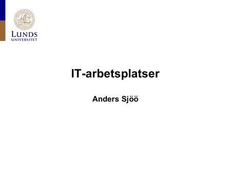 IT-arbetsplatser Anders Sjöö. Lunds universitet / LDC / Presentation NETinfo / IT-arbetsplatser / 2012-09-27 LDC Studentdator •Ersätter EGS •Traditionellt.