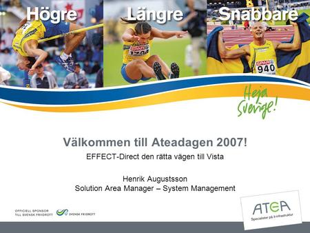 Välkommen till Ateadagen 2007! EFFECT-Direct den rätta vägen till Vista Henrik Augustsson Solution Area Manager – System Management.
