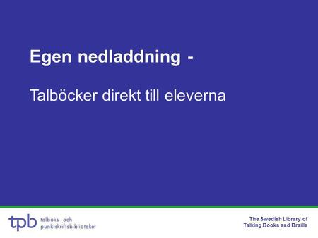 The Swedish Library of Talking Books and Braille Egen nedladdning - Talböcker direkt till eleverna.