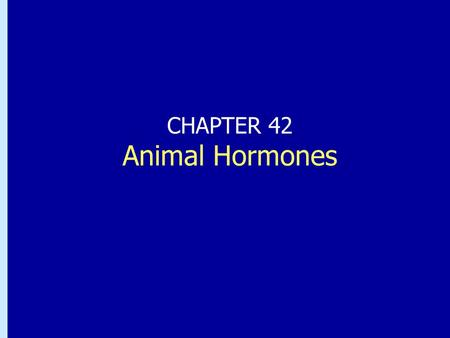 CHAPTER 42 Animal Hormones.
