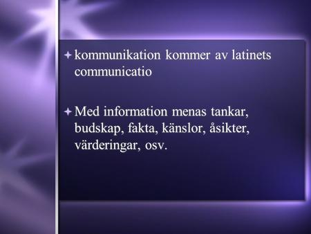 kommunikation kommer av latinets communicatio