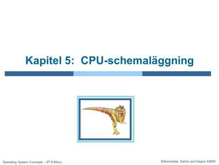 Silberschatz, Galvin and Gagne ©2009 Operating System Concepts – 8 th Edition, Kapitel 5: CPU-schemaläggning.