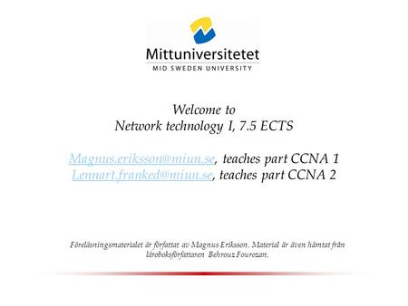 Welcome to Network technology I, 7.5 ECTS teaches part CCNA 1 teaches part CCNA 2