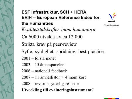 ESF infrastruktur, SCH + HERA ERIH – European Reference Index for the Humanities Kvalitetstidskrifter inom humaniora Ca 6000 utvalda av ca 12 000 Strikta.