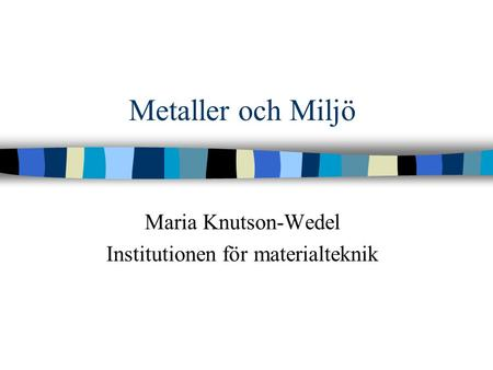 Maria Knutson-Wedel Institutionen för materialteknik