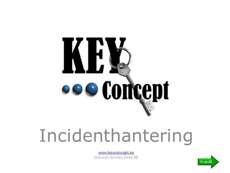 Incidenthantering www.keyconcept.se Omicron Syntax Data AB Framåt.