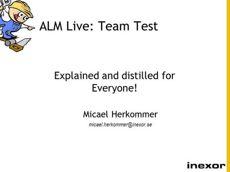 ALM Live: Team Test Explained and distilled for Everyone! Micael Herkommer