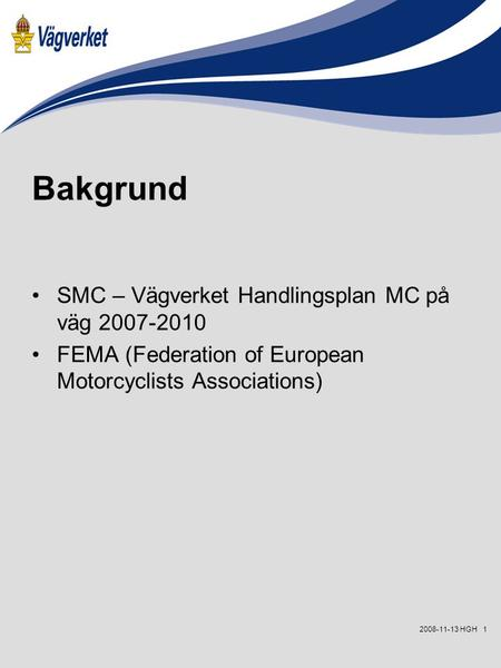 12008-11-13 HGH Bakgrund SMC – Vägverket Handlingsplan MC på väg 2007-2010 FEMA (Federation of European Motorcyclists Associations)