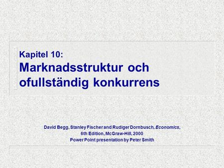 Kapitel 10: Marknadsstruktur och ofullständig konkurrens David Begg, Stanley Fischer and Rudiger Dornbusch, Economics, 6th Edition, McGraw-Hill, 2000 Power.