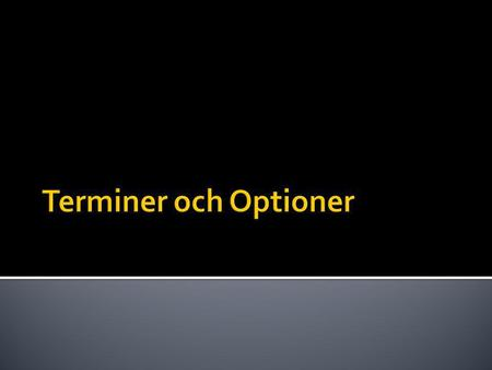 Terminer och Optioner.