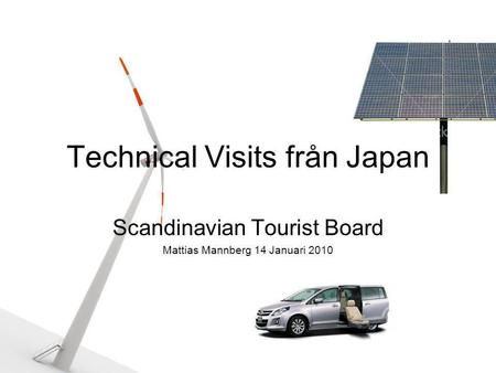Technical Visits från Japan Scandinavian Tourist Board Mattias Mannberg 14 Januari 2010.