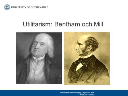 Utilitarism: Bentham och Mill Department of Philosophy, Linguistics and Theory of Science.