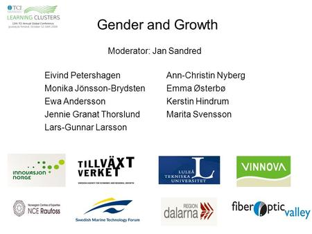 Gender and Growth Eivind Petershagen Monika Jönsson-Brydsten Ewa Andersson Jennie Granat Thorslund Lars-Gunnar Larsson Ann-Christin Nyberg Emma Østerbø.