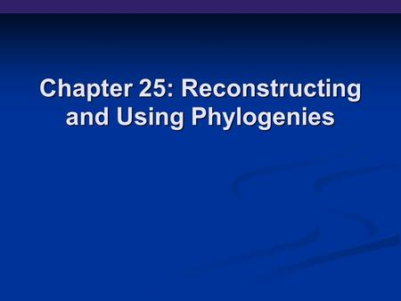 Chapter 25: Reconstructing and Using Phylogenies.