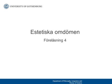 Föreläsning 4 Estetiska omdömen Department of Philosophy, Linguistics and Theory of Science.