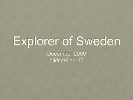 Explorer of Sweden December 2009 bildspel nr. 12 December 2009 bildspel nr. 12.