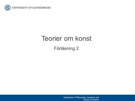 Förläsning 2 Teorier om konst Department of Philosophy, Linguistics and Theory of Science.