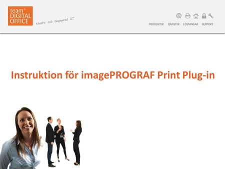 Instruktion för imagePROGRAF Print Plug-in. tdo.se | webshop.tdo.se Om plug-in för office är installerad visas den här i alla office program. Den ser.