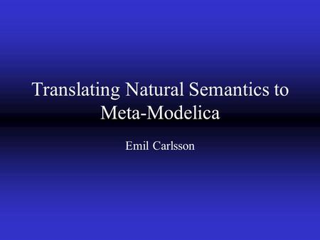 Translating Natural Semantics to Meta-Modelica Emil Carlsson.