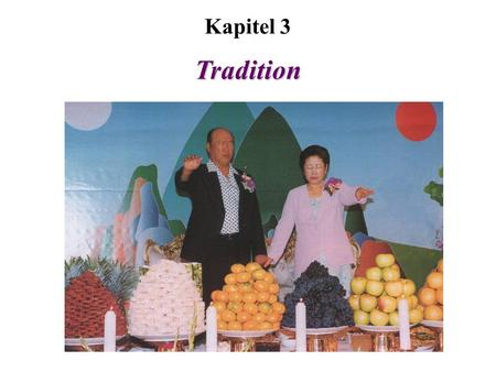 Kapitel 3 Tradition. 1)True Parents' Day03.01.1960* 2)True Children's Day10.01.1960* 3)Day of All True Things05.01.1963* 4)True God's Day01.01.1968 5)True.